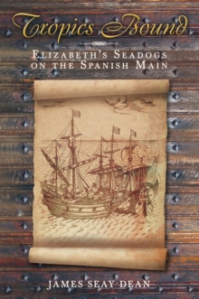 Tropics Bound : Elizabeth's Seadogs on the Spanish Main, Hardback Book