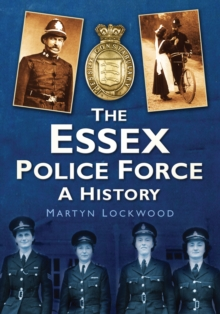 The Essex Police Force : A History, Paperback / softback Book