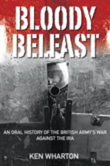Bloody Belfast : An Oral History of the British Army's War Against the IRA, Hardback Book