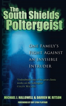The South Shields Poltergeist : One Family's Fight Against an Invisible Intruder, Paperback / softback Book