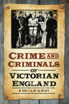 Crime and Criminals of Victorian England, Paperback / softback Book
