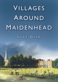 Villages Around Maidenhead, Paperback / softback Book