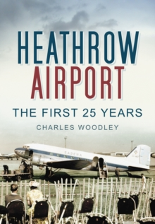Heathrow Airport : The First 25 Years, Paperback / softback Book