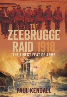 The Zeebrugge Raid 1918 : 'The Finest Feat of Arms', Paperback / softback Book