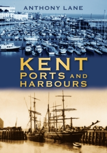Kent Ports and Harbours, Paperback / softback Book