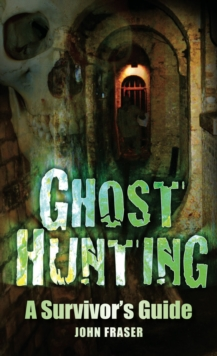 Ghost Hunting : A Suvivor's Guide, Hardback Book