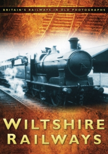 Wiltshire Railways : Britain's Railways in Old Photographs, Paperback / softback Book