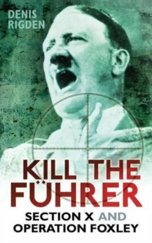 Kill the Fuhrer : Section X and Operation Foxley, Paperback / softback Book