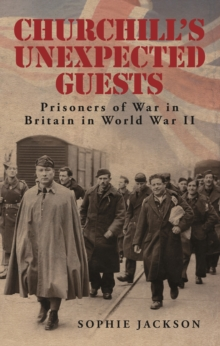 Churchill's Unexpected Guests : Prisoners of War in Britain in World War II, Hardback Book