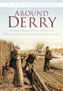 Around Derry : Ireland in Old Photographs, Paperback / softback Book