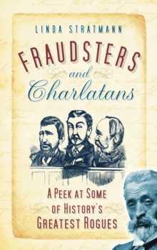 Fraudsters and Charlatans : A Peek at some of History's Greatest Rogues, Paperback / softback Book