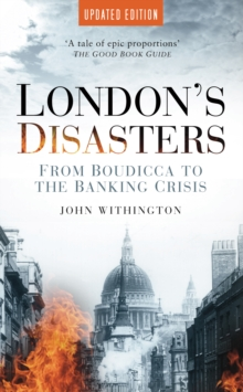 London's Disasters : From Boudicca to the Banking Crisis, Paperback / softback Book
