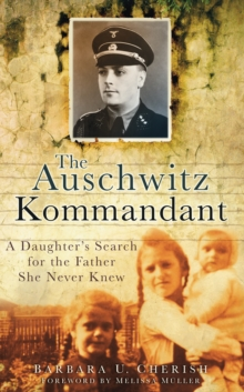 The Auschwitz Kommandant : A Daughter's Search for the Father She Never Knew, Paperback Book