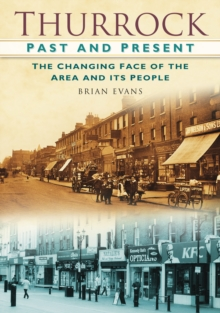 Thurrock Past and Present : The Changing Faces of the Area and Its People, Paperback / softback Book