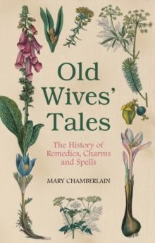 Old Wives' Tales : The History of Remedies, Charms and Spells, Paperback / softback Book