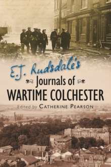 E. J. Rudsdale's Journals of Wartime Colchester, Paperback Book