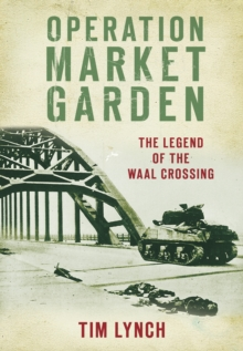 Operation Market Garden : The Legend of the Waal Crossing, Paperback / softback Book