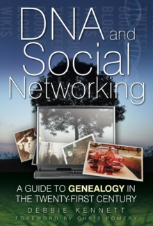 DNA and Social Networking : A Guide to Genealogy in the Twenty-First Century, Hardback Book
