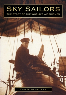 Sky Sailors : The Story of the World's Airshipmen, Paperback / softback Book