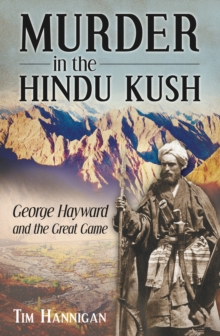 Murder in the Hindu Kush : George Hayward and the Great Game, Hardback Book