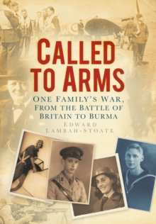 Called to Arms : One Family's War, from the Battle of Britain to Burma, Hardback Book