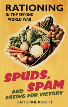 Spuds, Spam and Eating for Victory : Rationing in the Second World War, Paperback Book