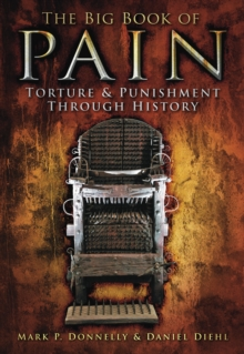 The Big Book of Pain : Torture & Punishment Through History, Paperback Book