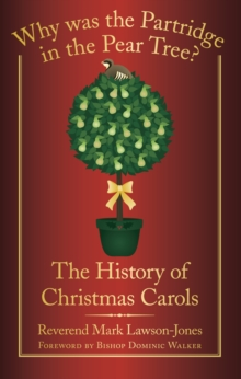 Why Was the Partridge in the Pear Tree? : The History of Christmas Carols, Paperback / softback Book