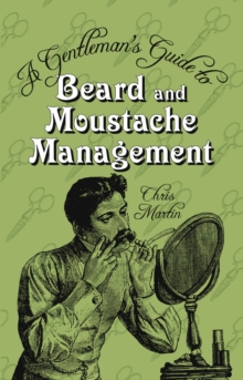 A Gentleman's Guide to Beard and Moustache Management, Hardback Book