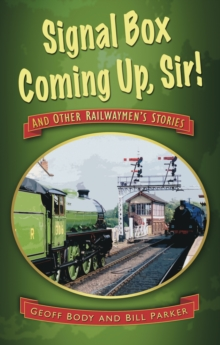 Signal Box Coming Up, Sir! : And Other Railwaymen's Stories, Paperback Book