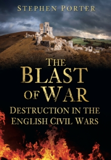 The Blast of War : Destruction in the English Civil Wars, Paperback / softback Book