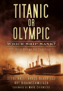 Titanic or Olympic: Which Ship Sank? : The Truth Behind the Conspiracy, Paperback / softback Book