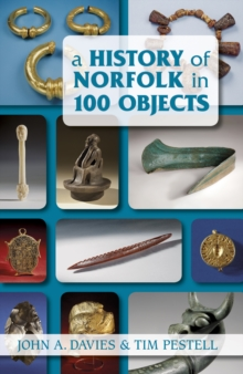 A History of Norfolk in 100 Objects, Paperback / softback Book