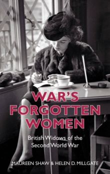 War's Forgotten Women : British Widows of the Second World War, Paperback / softback Book