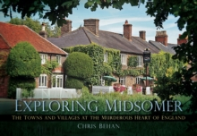 Exploring Midsomer : The Towns and Villages at the Murderous Heart of England, Paperback / softback Book