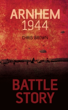 Battle Story: Arnhem 1944, Hardback Book