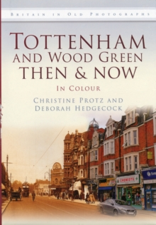 Tottenham and Wood Green Then & Now, Hardback Book