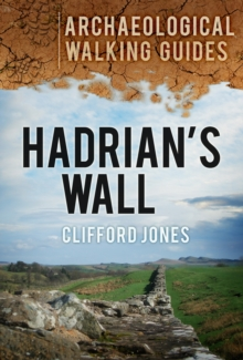 Hadrian's Wall: Archaeological Walking Guides, Paperback Book