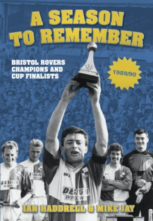 A Season to Remember : Bristol Rovers Champions and Cup Finalists 1989/90, Paperback / softback Book