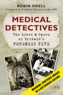 Medical Detectives : The Lives & Cases of Britain's Forensic Five, Paperback / softback Book