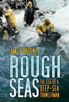 Rough Seas : The Life of a Deep-Sea Trawlerman, Paperback Book