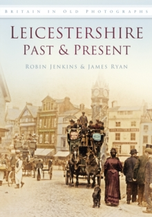 Leicestershire Past & Present : Britain in Old Photographs, Paperback / softback Book
