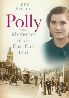 Polly : Memories of an East End Girl, Paperback / softback Book