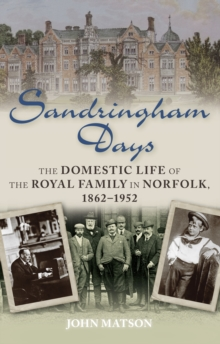 Sandringham Days : The Domestic Life of the Royal Family in Norfolk, 1862-1952, Paperback Book