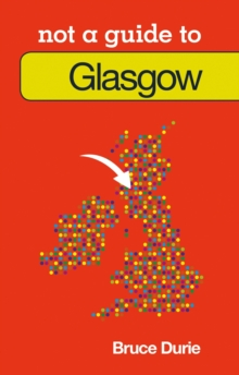 Not a Guide to: Glasgow, Paperback / softback Book
