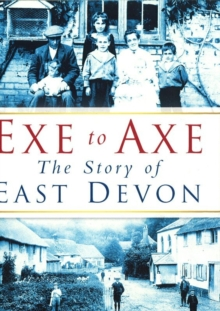 Exe to Axe: The Story of East Devon, Paperback Book
