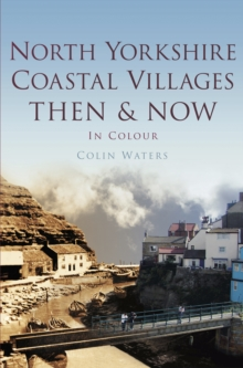 North Yorkshire Coastal Villages Then & Now, Hardback Book