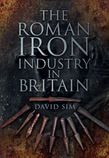 The Roman Iron Industry in Britain, Paperback / softback Book