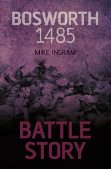 Battle Story: Bosworth 1485, Hardback Book