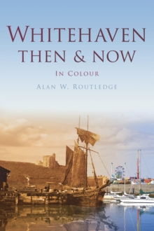 Whitehaven Then & Now, Hardback Book
